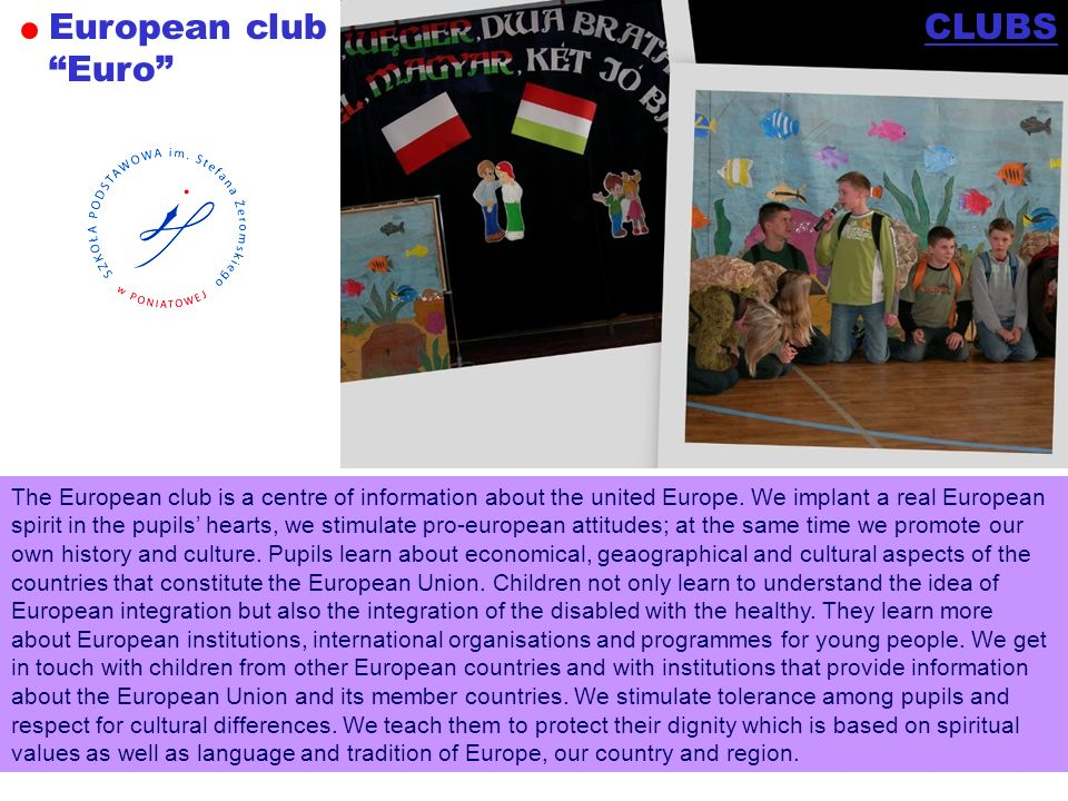 European club Euro The European club is a centre of information about the united Europe. We implant a real European spirit in the pupils hearts, we st