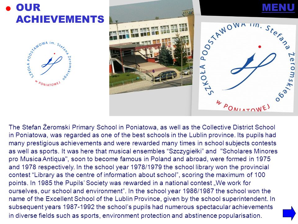 OUR ACHIEVEMENTS The Stefan Żeromski Primary School in Poniatowa, as well as the Collective District School in Poniatowa, was regarded as one of the b