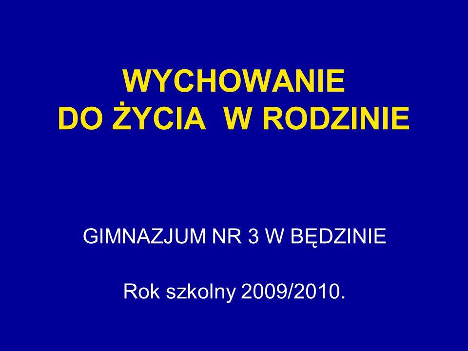WYCHOWANIE DO ŻYCIA W RODZINIE GIMNAZJUM NR 3 W BĘDZINIE Rok szkolny 2009/2010.