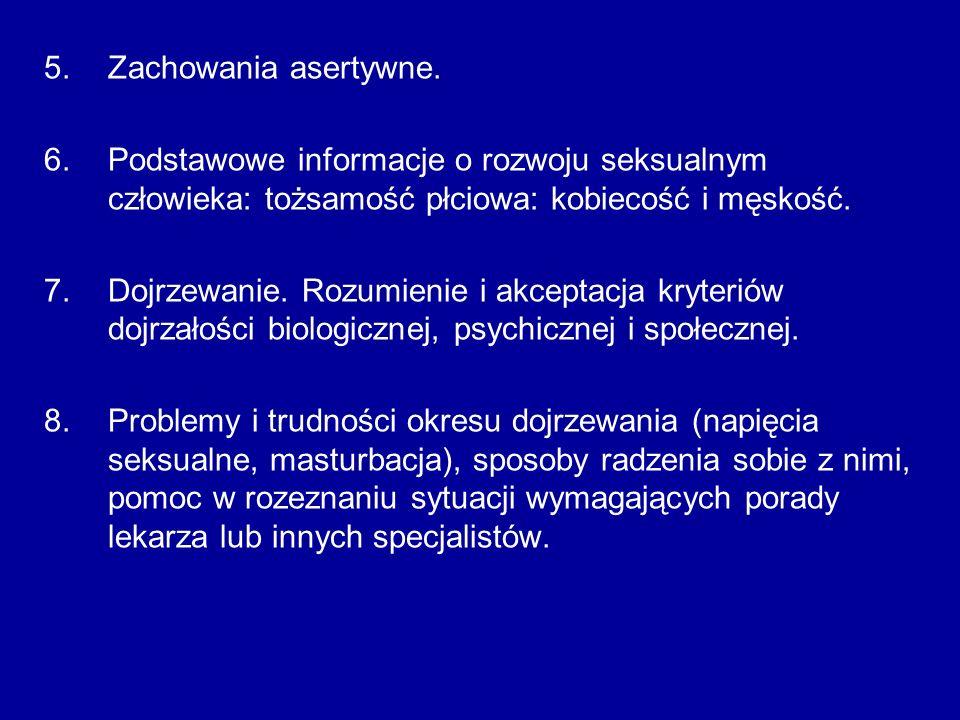 5.Zachowania asertywne. 6.Podstawowe informacje o rozwoju seksualnym człowieka: tożsamość płciowa: kobiecość i męskość. 7.Dojrzewanie. Rozumienie i ak