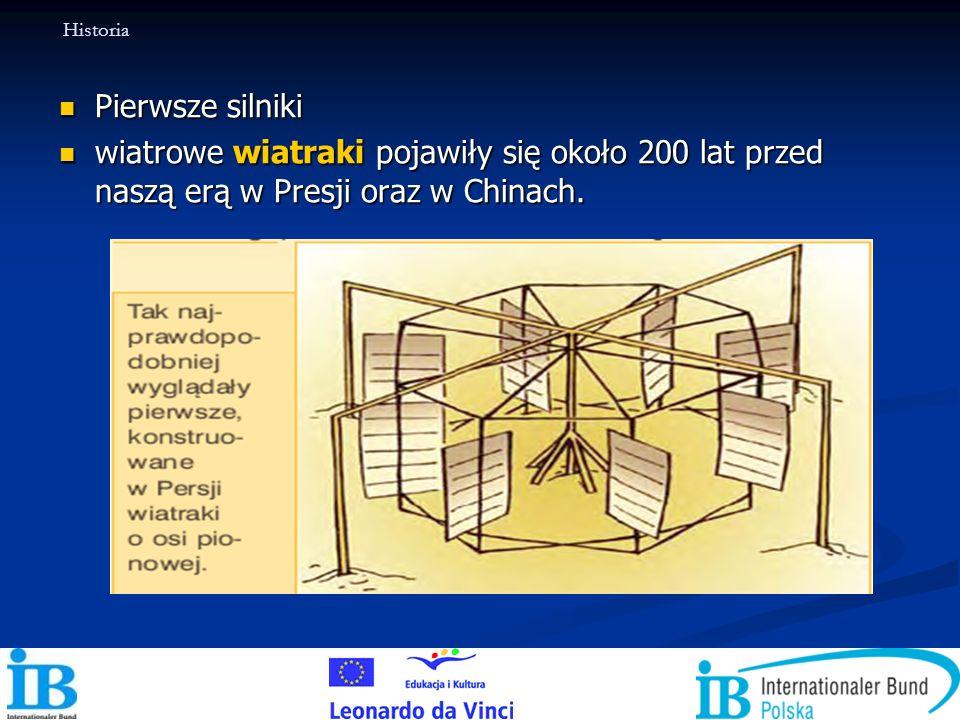 Pierwsze silniki Pierwsze silniki wiatrowe wiatraki pojawiły się około 200 lat przed naszą erą w Presji oraz w Chinach. wiatrowe wiatraki pojawiły się