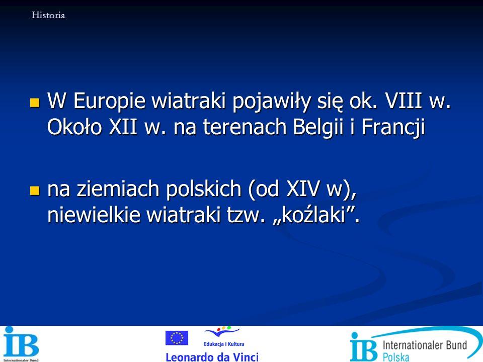 W Europie wiatraki pojawiły się ok. VIII w. Około XII w. na terenach Belgii i Francji W Europie wiatraki pojawiły się ok. VIII w. Około XII w. na tere