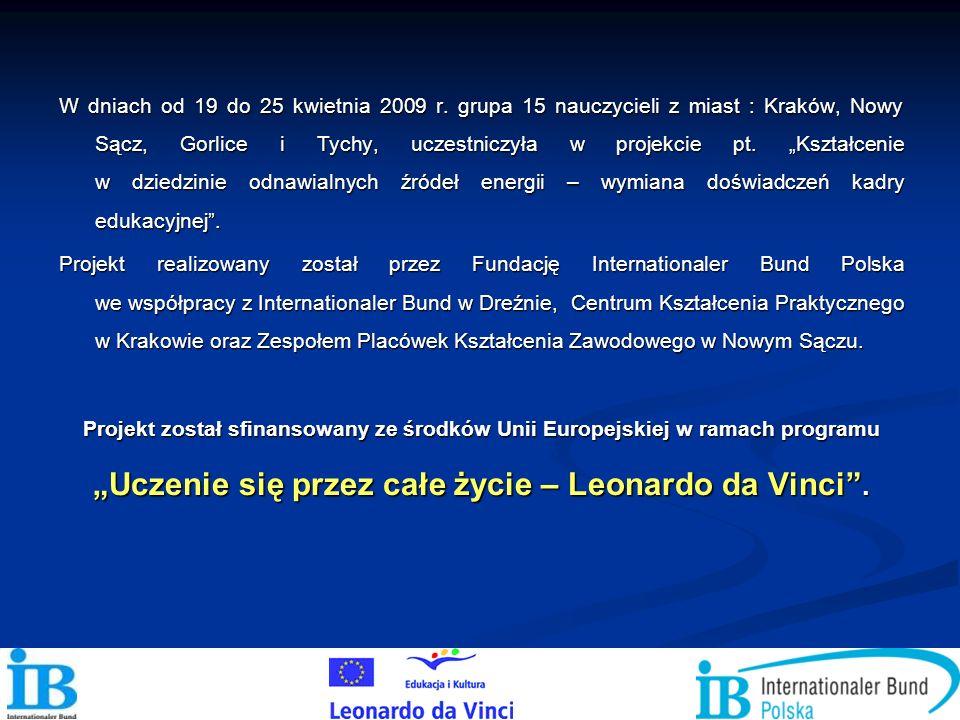W dniach od 19 do 25 kwietnia 2009 r. grupa 15 nauczycieli z miast : Kraków, Nowy Sącz, Gorlice i Tychy, uczestniczyła w projekcie pt. Kształcenie w d