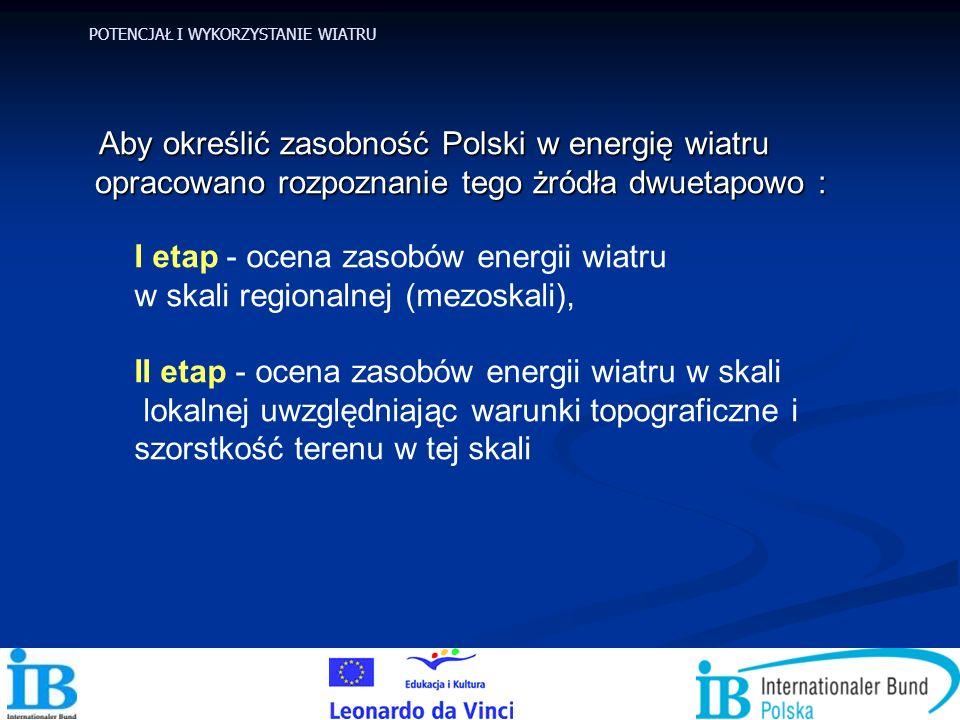 Aby określić zasobność Polski w energię wiatru opracowano rozpoznanie tego żródła dwuetapowo : Aby określić zasobność Polski w energię wiatru opracowa