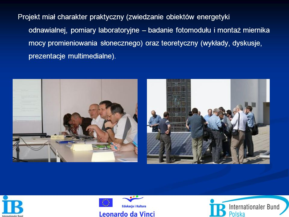 Projekt miał charakter praktyczny (zwiedzanie obiektów energetyki odnawialnej, pomiary laboratoryjne – badanie fotomodułu i montaż miernika mocy promi
