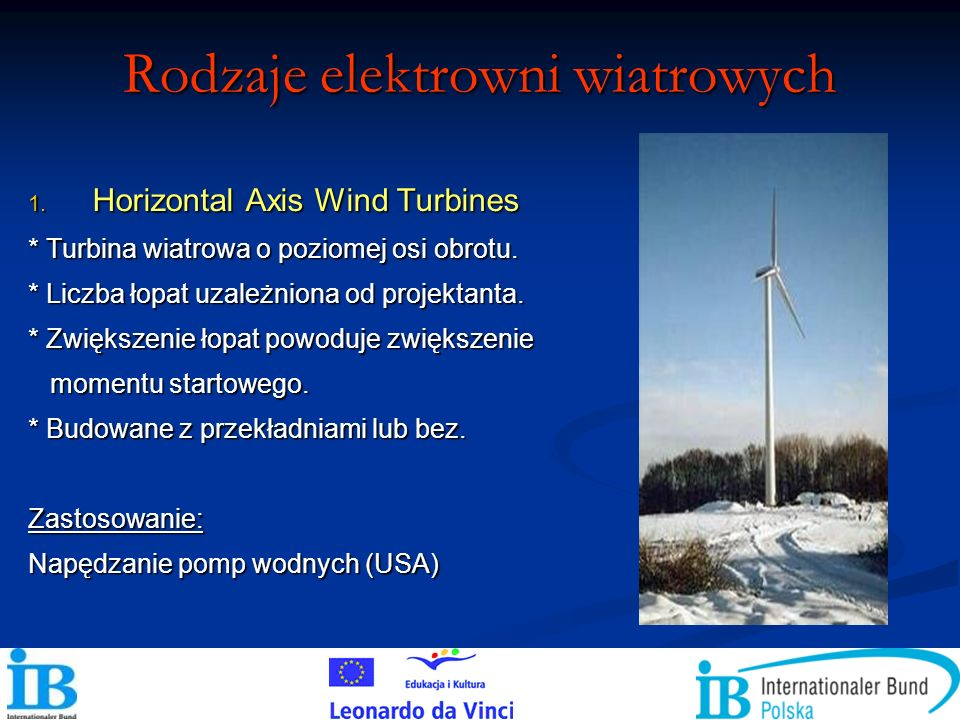Rodzaje elektrowni wiatrowych 1. Horizontal Axis Wind Turbines * Turbina wiatrowa o poziomej osi obrotu. * Liczba łopat uzależniona od projektanta. *