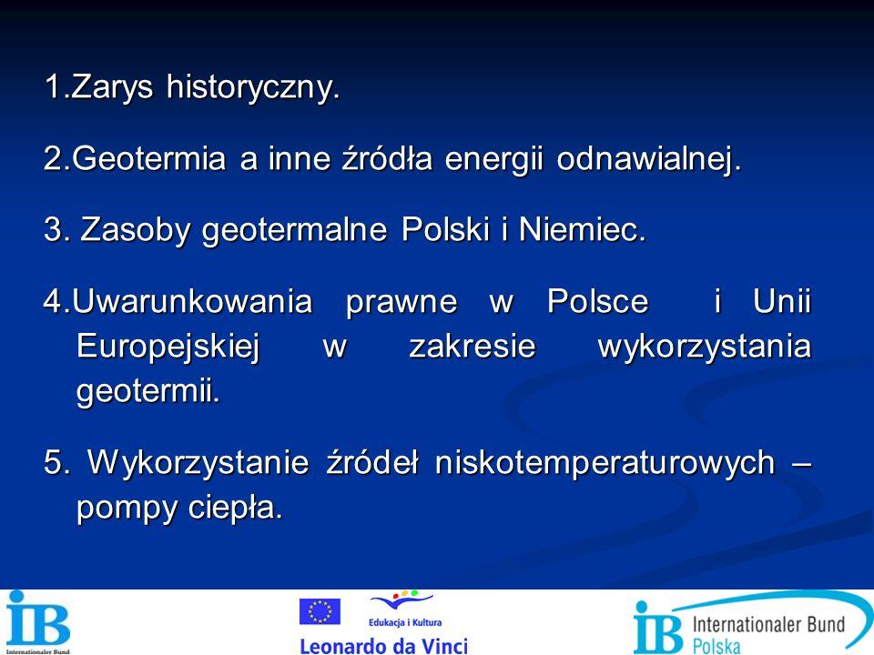1.Zarys historyczny. 2.Geotermia a inne źródła energii odnawialnej. 3. Zasoby geotermalne Polski i Niemiec. 4.Uwarunkowania prawne w Polsce i Unii Eur