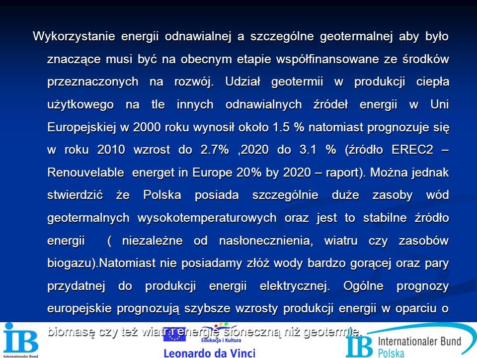 Wykorzystanie energii odnawialnej a szczególne geotermalnej aby było znaczące musi być na obecnym etapie współfinansowane ze środków przeznaczonych na