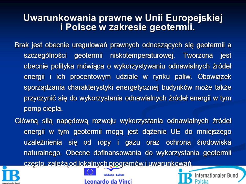 Uwarunkowania prawne w Unii Europejskiej i Polsce w zakresie geotermii. Brak jest obecnie uregulowań prawnych odnoszących się geotermii a szczególnośc