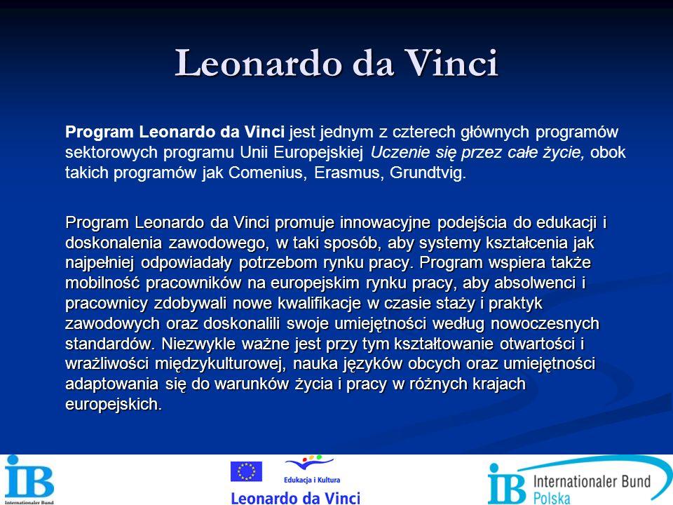 Leonardo da Vinci Program Leonardo da Vinci jest jednym z czterech głównych programów sektorowych programu Unii Europejskiej Uczenie się przez całe ży