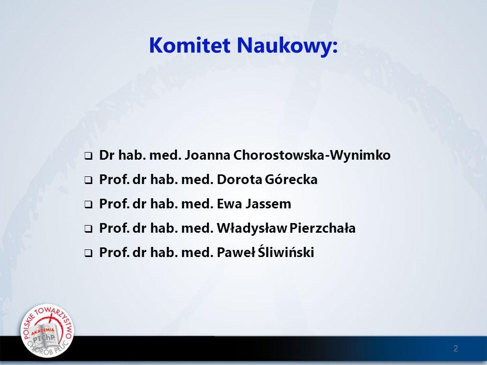 Komitet Naukowy: Dr hab. med. Joanna Chorostowska-Wynimko Prof. dr hab. med. Dorota Górecka Prof. dr hab. med. Ewa Jassem Prof. dr hab. med. Władysław