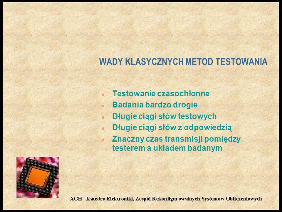 WADY KLASYCZNYCH METOD TESTOWANIA n Testowanie czasochłonne n Badania bardzo drogie n Długie ciągi słów testowych n Długie ciągi słów z odpowiedzią n Znaczny czas transmisji pomiędzy testerem a układem badanym