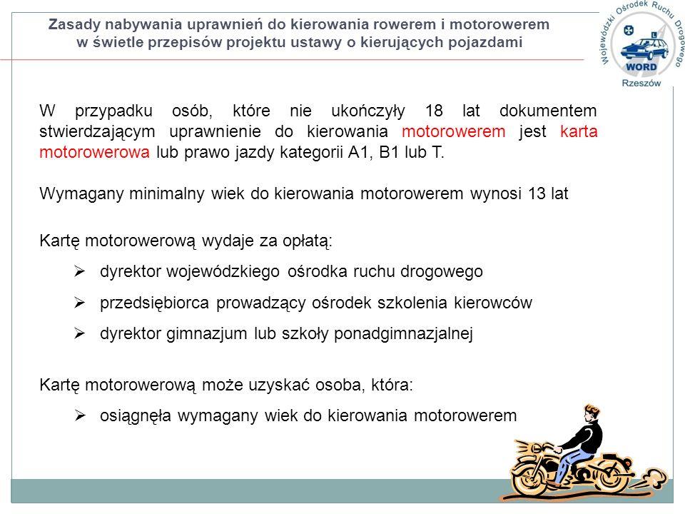 Zasady nabywania uprawnień do kierowania rowerem i motorowerem w świetle przepisów projektu ustawy o kierujących pojazdami W przypadku osób, które nie ukończyły 18 lat dokumentem stwierdzającym uprawnienie do kierowania motorowerem jest karta motorowerowa lub prawo jazdy kategorii A1, B1 lub T.