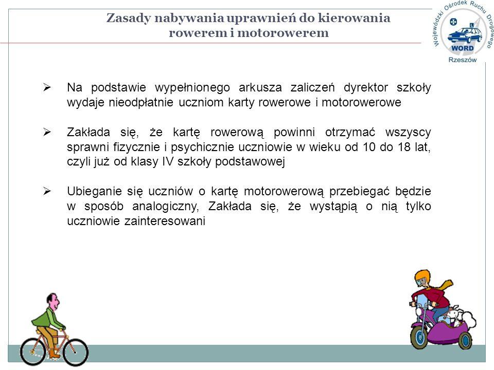 Na podstawie wypełnionego arkusza zaliczeń dyrektor szkoły wydaje nieodpłatnie uczniom karty rowerowe i motorowerowe Zakłada się, że kartę rowerową powinni otrzymać wszyscy sprawni fizycznie i psychicznie uczniowie w wieku od 10 do 18 lat, czyli już od klasy IV szkoły podstawowej Ubieganie się uczniów o kartę motorowerową przebiegać będzie w sposób analogiczny, Zakłada się, że wystąpią o nią tylko uczniowie zainteresowani