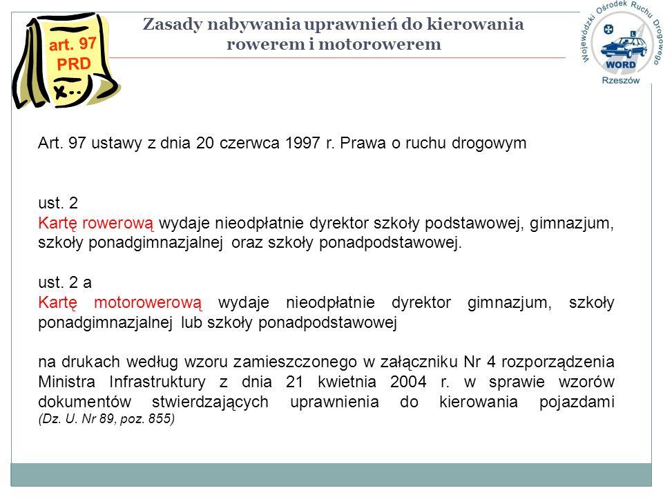 Art. 97 ustawy z dnia 20 czerwca 1997 r. Prawa o ruchu drogowym ust. 2 Kartę rowerową wydaje nieodpłatnie dyrektor szkoły podstawowej, gimnazjum, szko