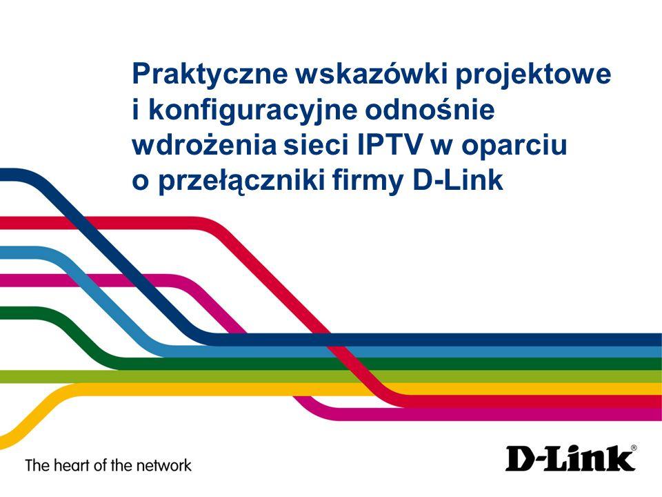 Praktyczne wskazówki projektowe i konfiguracyjne odnośnie wdrożenia sieci IPTV w oparciu o przełączniki firmy D-Link