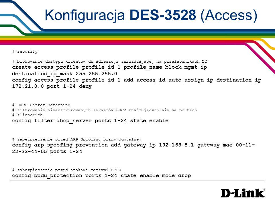 # security # blokowanie dostępu klientow do adresacji zarządzającej na przełącznikach L2 create access_profile profile_id 1 profile_name block-mgmt ip