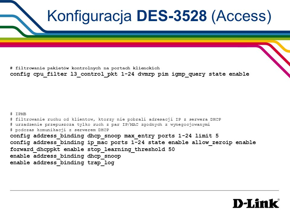 # filtrowanie pakietów kontrolnych na portach klienckich config cpu_filter l3_control_pkt 1-24 dvmrp pim igmp_query state enable # IPMB # filtrowanie