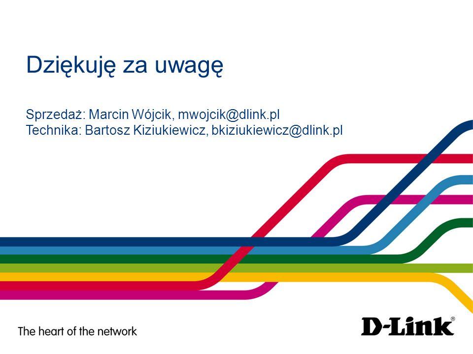 Dziękuję za uwagę Sprzedaż: Marcin Wójcik, mwojcik@dlink.pl Technika: Bartosz Kiziukiewicz, bkiziukiewicz@dlink.pl