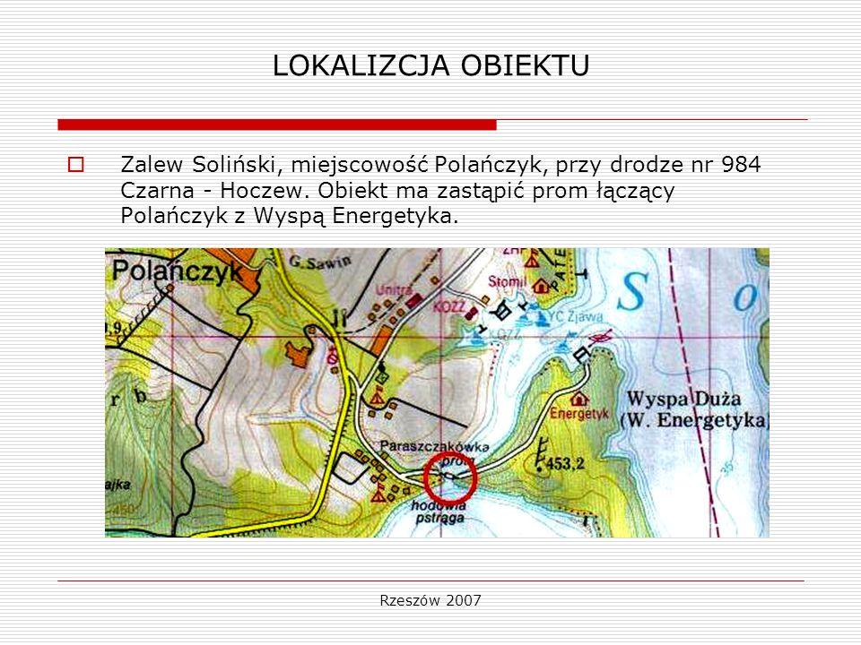 Rzeszów 2007 LOKALIZCJA OBIEKTU Zalew Soliński, miejscowość Polańczyk, przy drodze nr 984 Czarna - Hoczew. Obiekt ma zastąpić prom łączący Polańczyk z