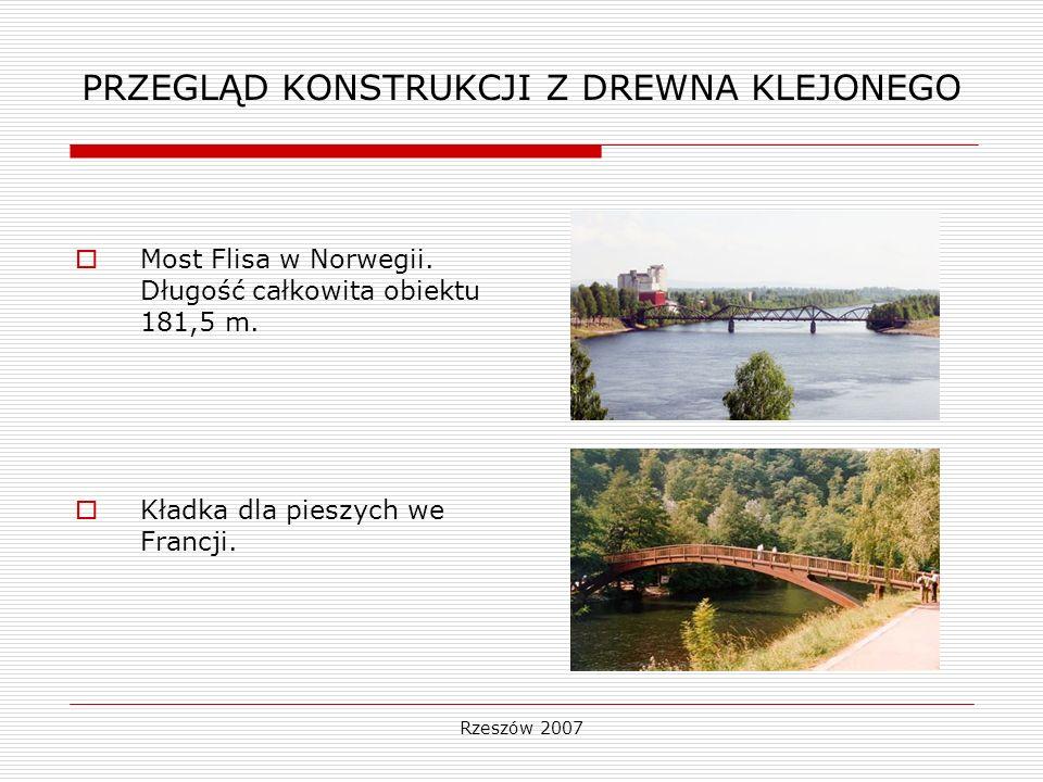 Rzeszów 2007 PRZEGLĄD KONSTRUKCJI Z DREWNA KLEJONEGO Most Flisa w Norwegii. Długość całkowita obiektu 181,5 m. Kładka dla pieszych we Francji.