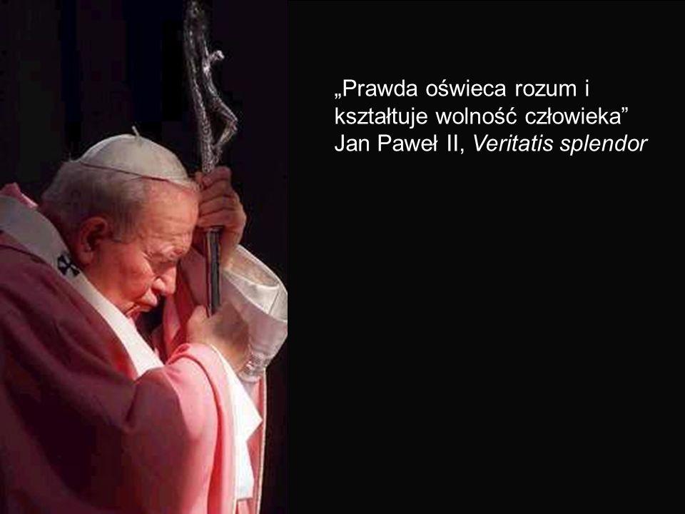 Prawda oświeca rozum i kształtuje wolność człowieka Jan Paweł II, Veritatis splendor