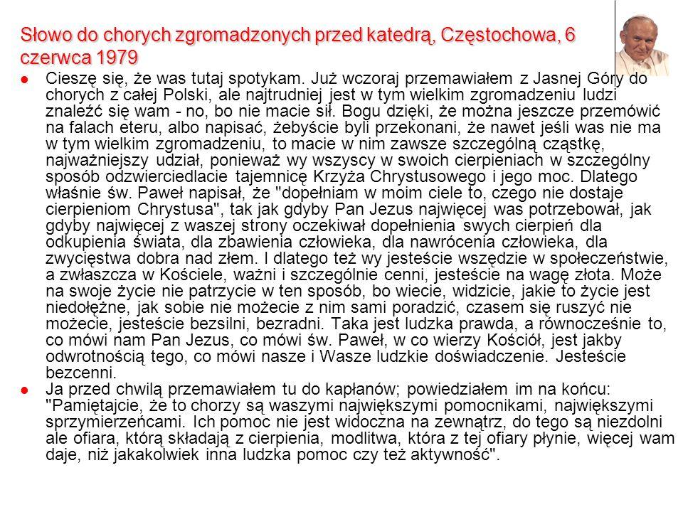 Słowo do chorych zgromadzonych przed katedrą, Częstochowa, 6 czerwca 1979 Cieszę się, że was tutaj spotykam. Już wczoraj przemawiałem z Jasnej Góry do
