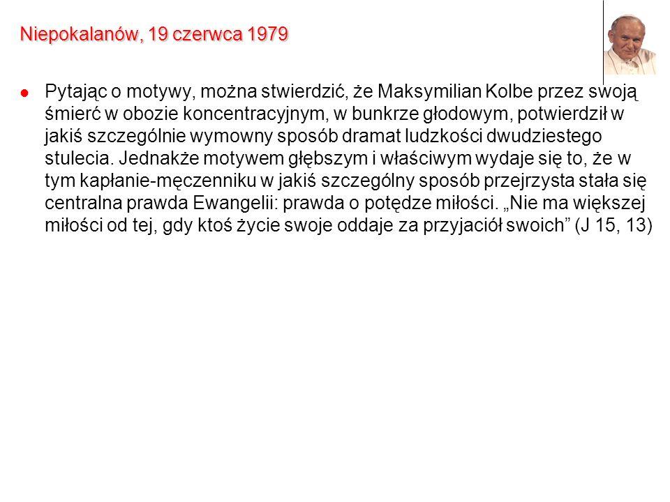 Niepokalanów, 19 czerwca 1979 Pytając o motywy, można stwierdzić, że Maksymilian Kolbe przez swoją śmierć w obozie koncentracyjnym, w bunkrze głodowym