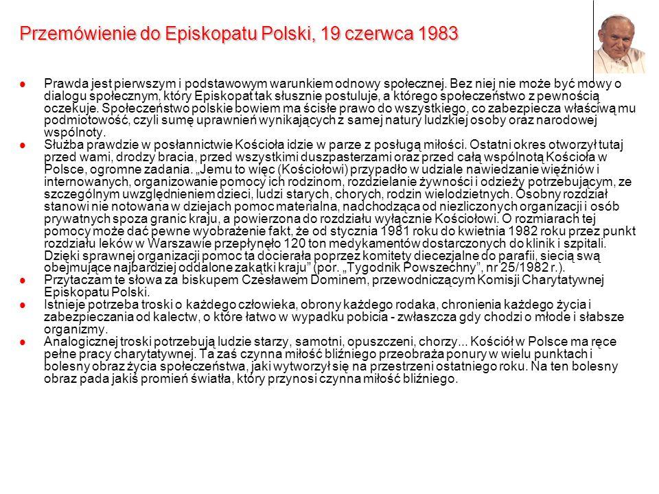 Przemówienie do Episkopatu Polski, 19 czerwca 1983 Prawda jest pierwszym i podstawowym warunkiem odnowy społecznej. Bez niej nie może być mowy o dialo