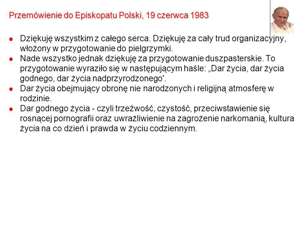 Przemówienie do Episkopatu Polski, 19 czerwca 1983 Dziękuję wszystkim z całego serca. Dziękuję za cały trud organizacyjny, włożony w przygotowanie do