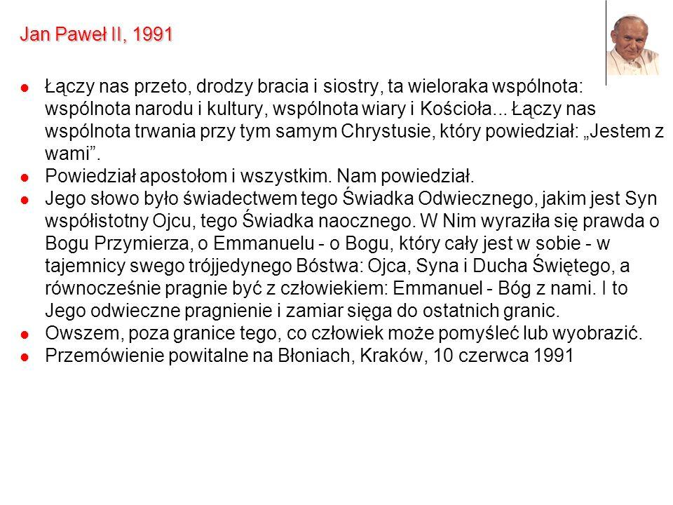 Jan Paweł II, 1991 Łączy nas przeto, drodzy bracia i siostry, ta wieloraka wspólnota: wspólnota narodu i kultury, wspólnota wiary i Kościoła... Łączy