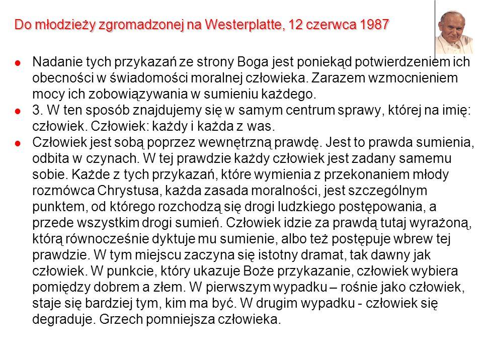 Do młodzieży zgromadzonej na Westerplatte, 12 czerwca 1987 Nadanie tych przykazań ze strony Boga jest poniekąd potwierdzeniem ich obecności w świadomo