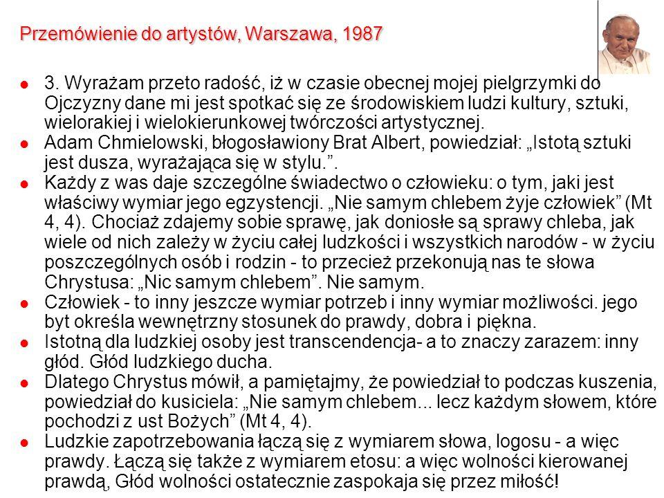 Przemówienie do artystów, Warszawa, 1987 3. Wyrażam przeto radość, iż w czasie obecnej mojej pielgrzymki do Ojczyzny dane mi jest spotkać się ze środo