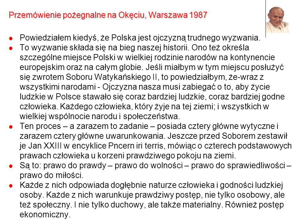 Przemówienie pożegnalne na Okęciu, Warszawa 1987 Powiedziałem kiedyś, że Polska jest ojczyzną trudnego wyzwania. To wyzwanie składa się na bieg naszej
