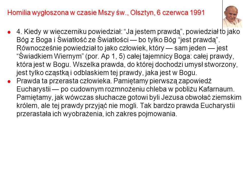 Homilia wygłoszona w czasie Mszy św., Olsztyn, 6 czerwca 1991 4. Kiedy w wieczerniku powiedział: Ja jestem prawdą, powiedział to jako Bóg z Boga i Świ