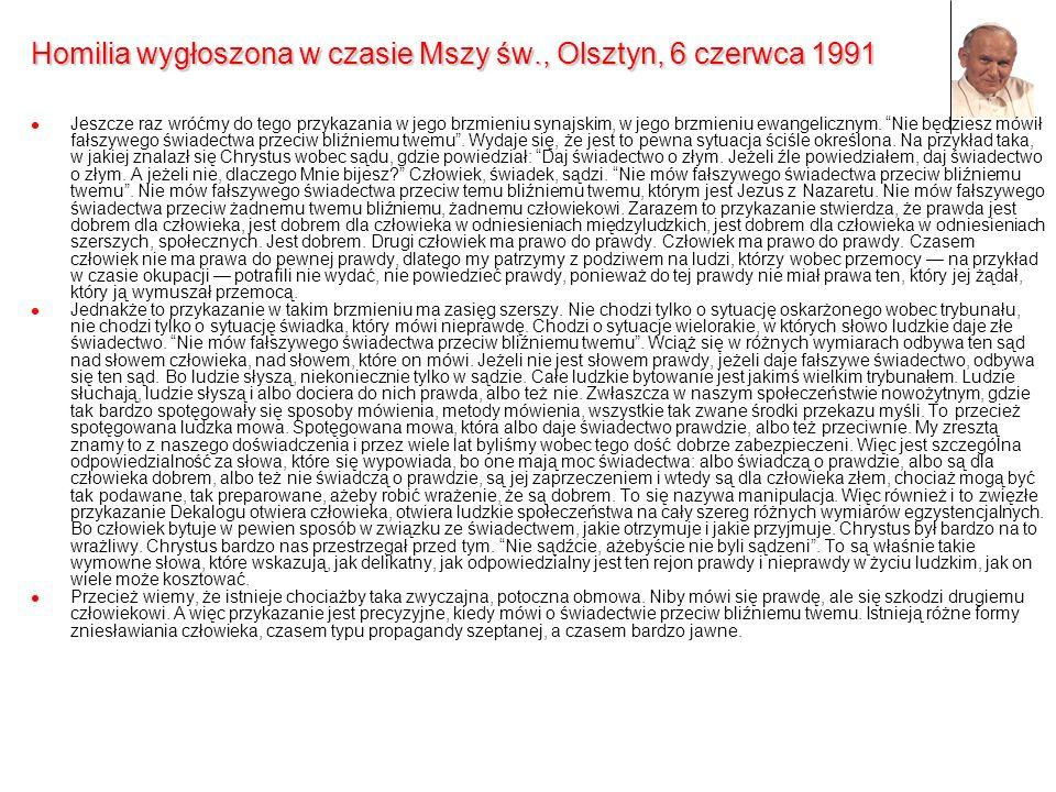 Homilia wygłoszona w czasie Mszy św., Olsztyn, 6 czerwca 1991 Jeszcze raz wróćmy do tego przykazania w jego brzmieniu synajskim, w jego brzmieniu ewan