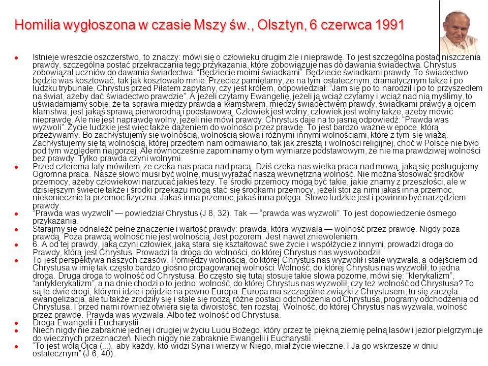 Homilia wygłoszona w czasie Mszy św., Olsztyn, 6 czerwca 1991 Istnieje wreszcie oszczerstwo, to znaczy: mówi się o człowieku drugim źle i nieprawdę. T