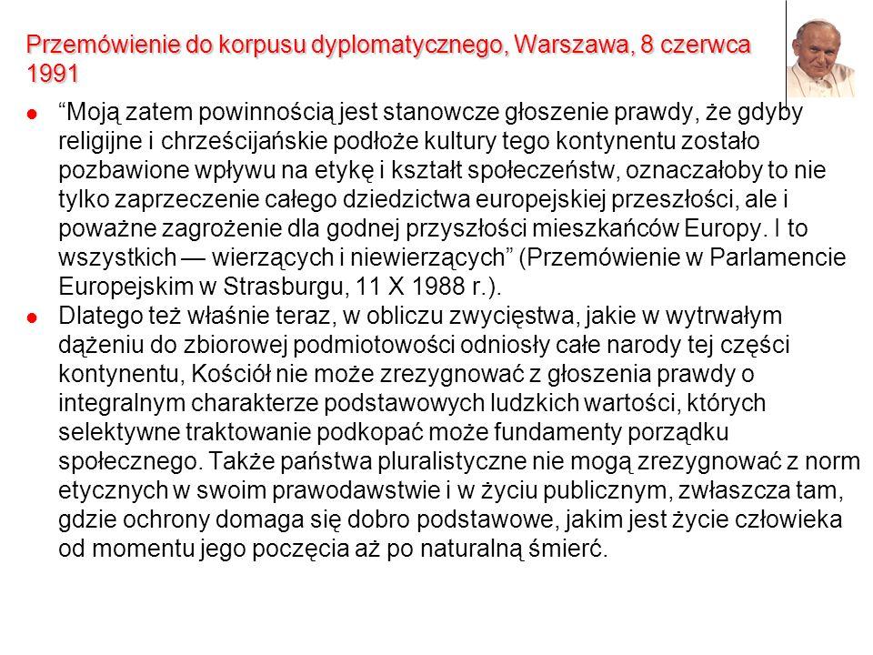 Przemówienie do korpusu dyplomatycznego, Warszawa, 8 czerwca 1991 Moją zatem powinnością jest stanowcze głoszenie prawdy, że gdyby religijne i chrześc