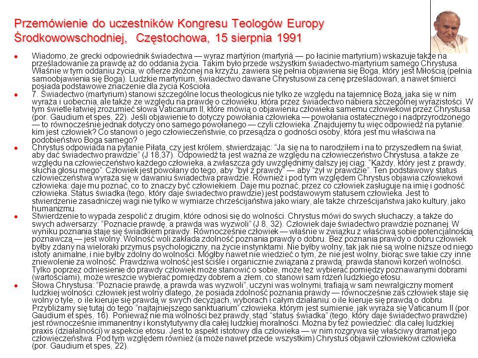 Przemówienie do uczestników Kongresu Teologów Europy Środkowowschodniej, Częstochowa, 15 sierpnia 1991 Wiadomo, że grecki odpowiednik świadectwa wyraz
