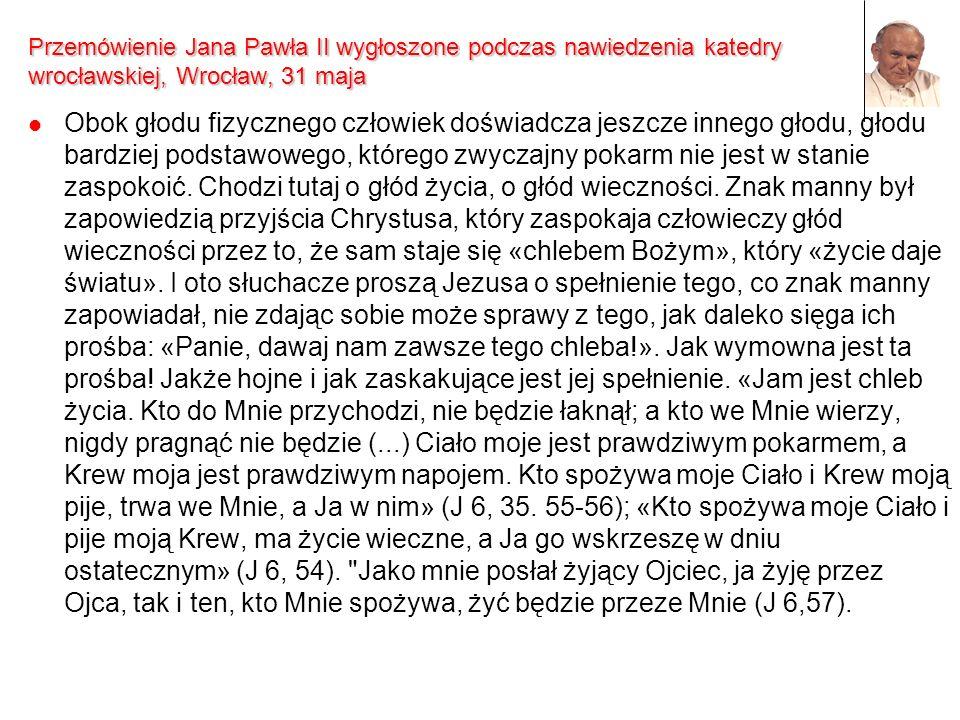 Przemówienie Jana Pawła II wygłoszone podczas nawiedzenia katedry wrocławskiej, Wrocław, 31 maja Obok głodu fizycznego człowiek doświadcza jeszcze inn