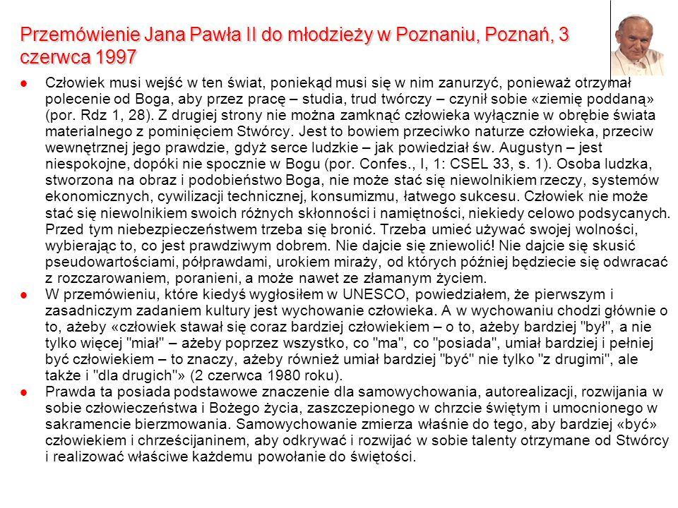 Przemówienie Jana Pawła II do młodzieży w Poznaniu, Poznań, 3 czerwca 1997 Człowiek musi wejść w ten świat, poniekąd musi się w nim zanurzyć, ponieważ