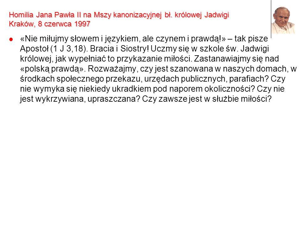 Homilia Jana Pawła II na Mszy kanonizacyjnej bł. królowej Jadwigi Kraków, 8 czerwca 1997 «Nie miłujmy słowem i językiem, ale czynem i prawdą!» – tak p