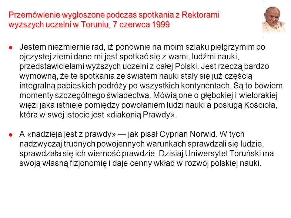 Przemówienie wygłoszone podczas spotkania z Rektorami wyższych uczelni w Toruniu, 7 czerwca 1999 Jestem niezmiernie rad, iż ponownie na moim szlaku pi