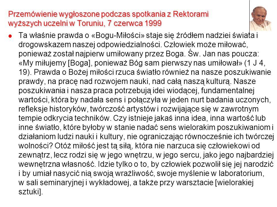 Przemówienie wygłoszone podczas spotkania z Rektorami wyższych uczelni w Toruniu, 7 czerwca 1999 Ta właśnie prawda o «Bogu-Miłości» staje się źródłem