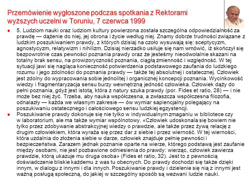 Przemówienie wygłoszone podczas spotkania z Rektorami wyższych uczelni w Toruniu, 7 czerwca 1999 5. Ludziom nauki oraz ludziom kultury powierzona zost