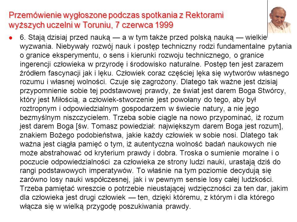 Przemówienie wygłoszone podczas spotkania z Rektorami wyższych uczelni w Toruniu, 7 czerwca 1999 6. Stają dzisiaj przed nauką a w tym także przed pols
