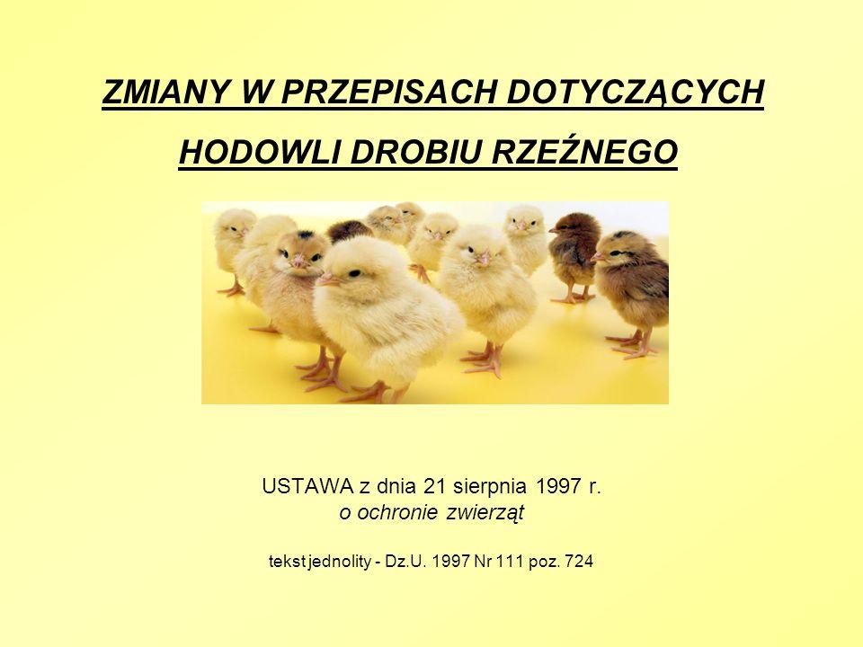 ZMIANY W PRZEPISACH DOTYCZĄCYCH HODOWLI DROBIU RZEŹNEGO USTAWA z dnia 21 sierpnia 1997 r. o ochronie zwierząt tekst jednolity - Dz.U. 1997 Nr 111 poz.