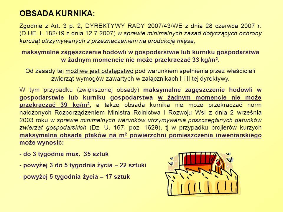 OBSADA KURNIKA: Zgodnie z Art. 3 p. 2, DYREKTYWY RADY 2007/43/WE z dnia 28 czerwca 2007 r. (D.UE. L 182/19 z dnia 12.7.2007) w sprawie minimalnych zas