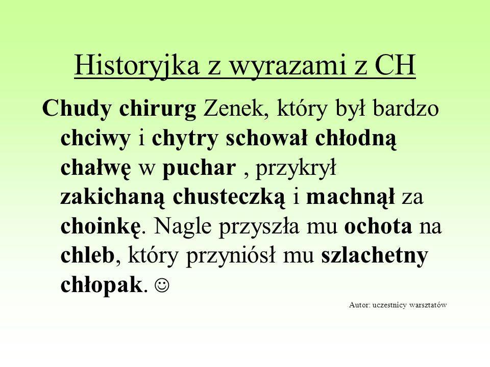 Historyjka z wyrazami z CH Chudy chirurg Zenek, który był bardzo chciwy i chytry schował chłodną chałwę w puchar, przykrył zakichaną chusteczką i mach
