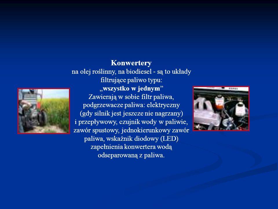 Konwertery na olej roślinny, na biodiesel - są to układy filtrujące paliwo typu:wszystko w jednym Zawierają w sobie filtr paliwa, podgrzewacze paliwa: